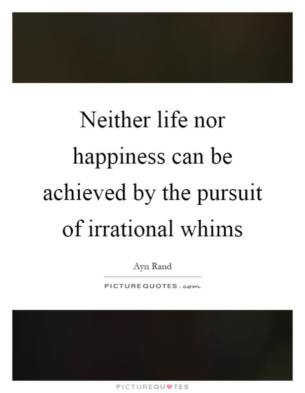 neither-life-nor-happiness-can-be-achieved-by-the-pursuit-of-irrational-whims-quote-1
